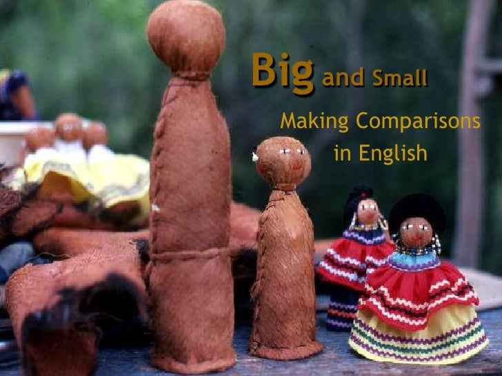 Big and Small<br />Making Comparisons<br />in English<br />