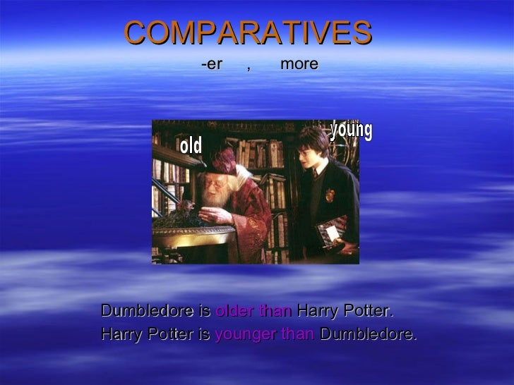 COMPARATIVES  <ul><li>-er  ,  more </li></ul><ul><li>Dumbledore is  older than  Harry Potter. </li></ul><ul><li>Harry Pott...