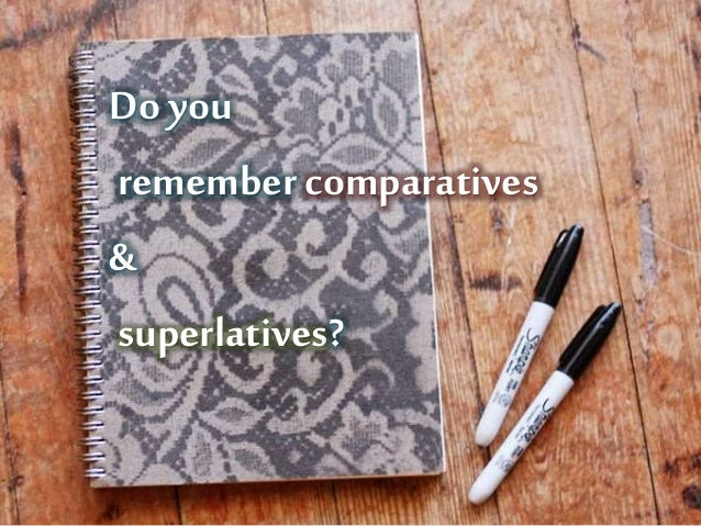 Doyou remember comparatives & superlatives?