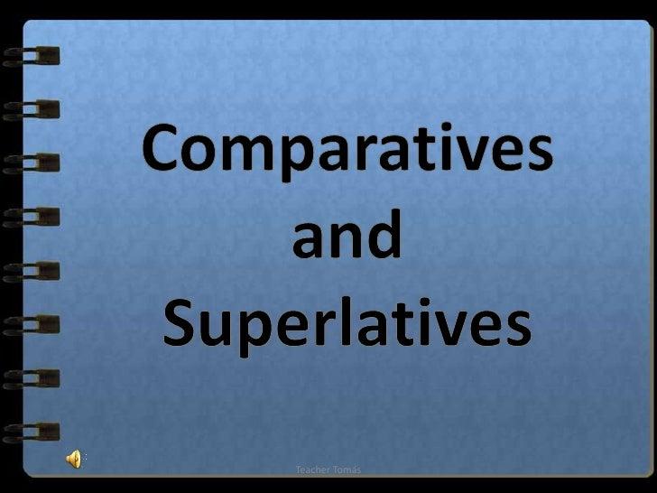 Comparatives<br />and<br />Superlatives<br />Teacher Tomás<br />