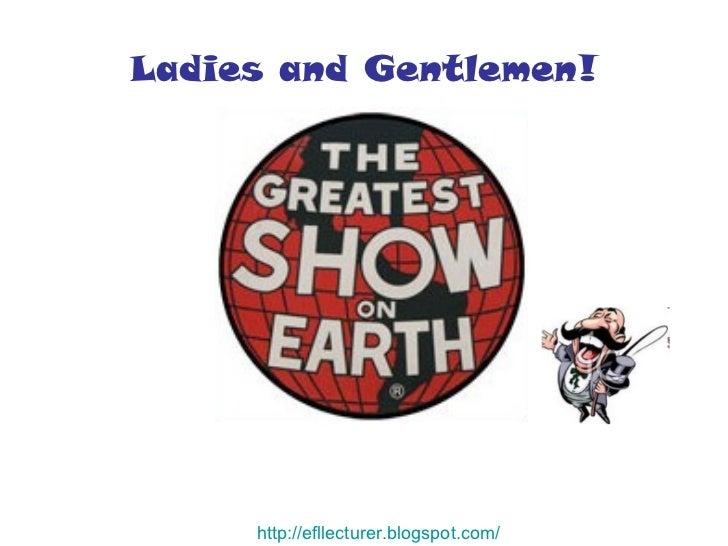 Ladies and Gentlemen! http:// efllecturer.blogspot.com /