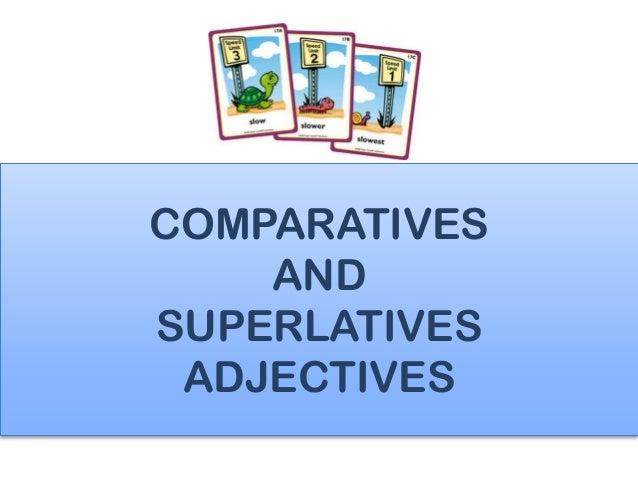 COMPARATIVES    ANDSUPERLATIVES ADJECTIVES