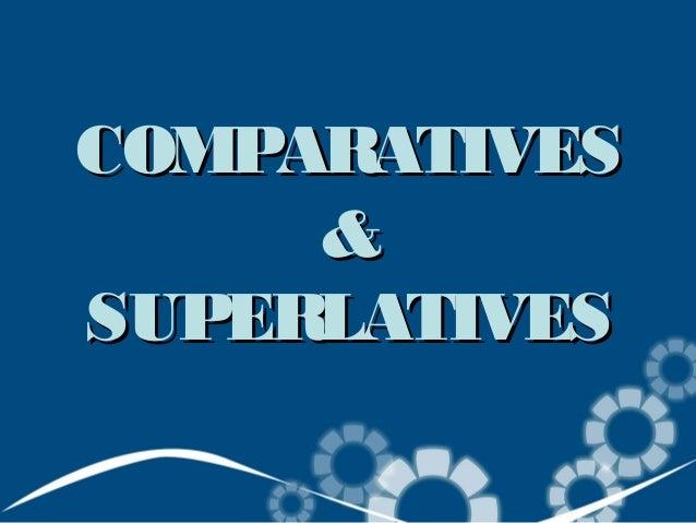 COMPARATIVESCOMPARATIVES&&SUPERLATIVESSUPERLATIVES