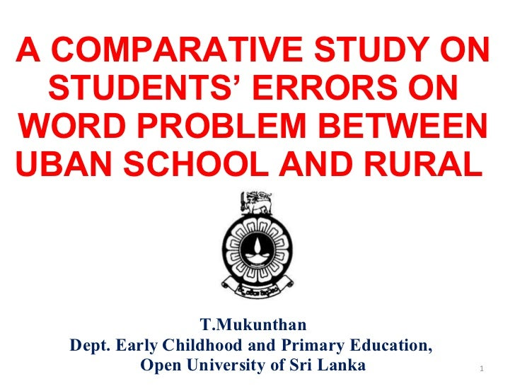 A COMPARATIVE STUDY ON STUDENTS' ERRORS ON WORD PROBLEM BETWEEN UBAN SCHOOL AND RURAL  T.Mukunthan Dept. Early Childhood a...