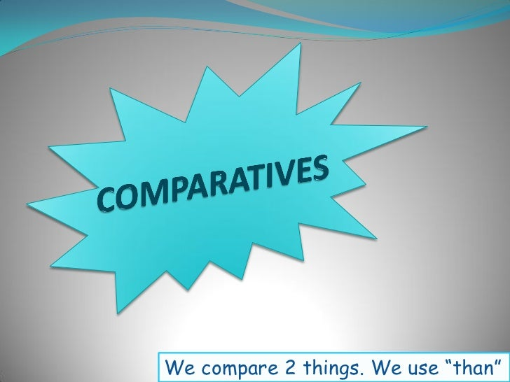 "We compare 2 things. We use ""than"""
