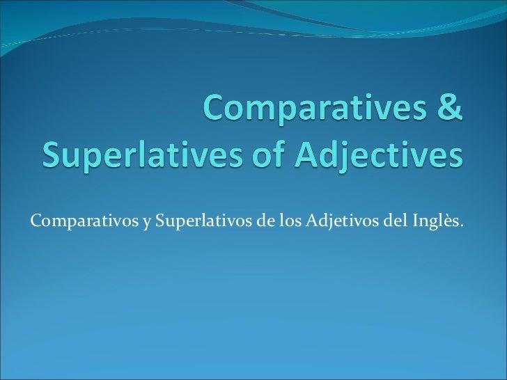 Comparativos y Superlativos de los Adjetivos del Inglès.