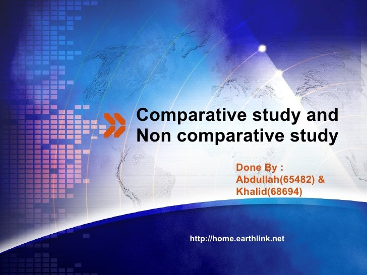 Comparative study and Non comparative study http://home.earthlink.net  Done By : Abdullah(65482) & Khalid(68694)