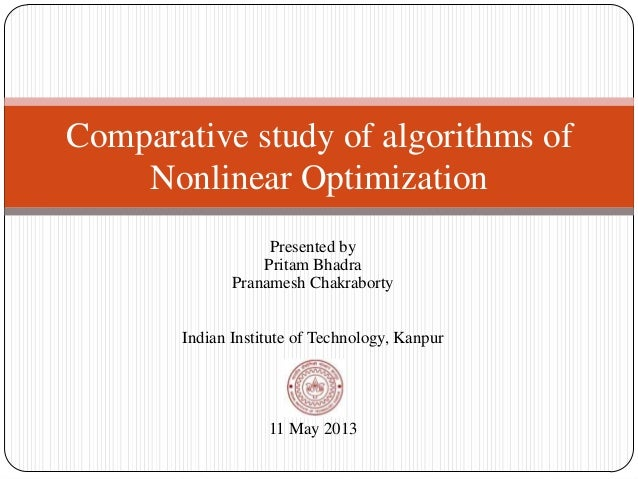 Presented byPritam BhadraPranamesh ChakrabortyIndian Institute of Technology, Kanpur11 May 2013Comparative study of algori...