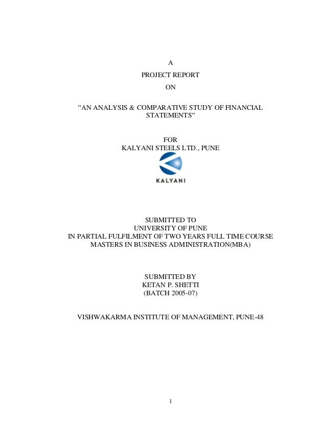 1 A PROJECT REPORT ON AN ANALYSIS & COMPARATIVE STUDY OF FINANCIAL STATEMENTS FOR KALYANI STEELS LTD., PUNE SUBMITTED TO U...