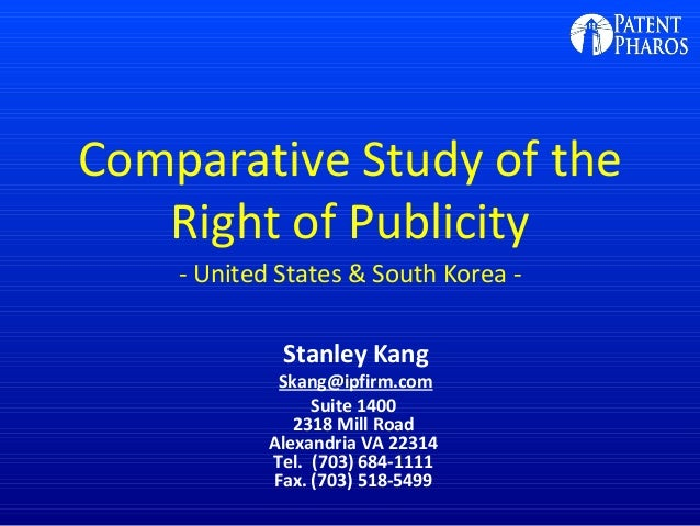 Comparative Study of the Right of Publicity - United States & South Korea - Stanley Kang Skang@ipfirm.com Suite 1400 2318 ...