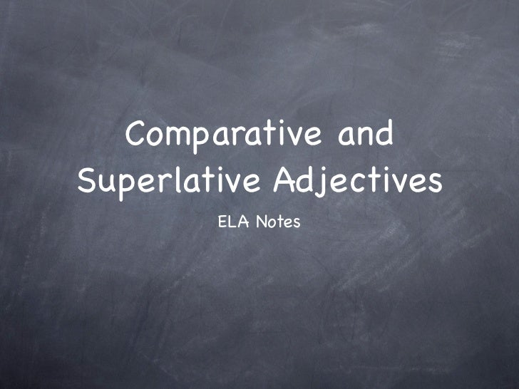 Comparative andSuperlative Adjectives        ELA Notes