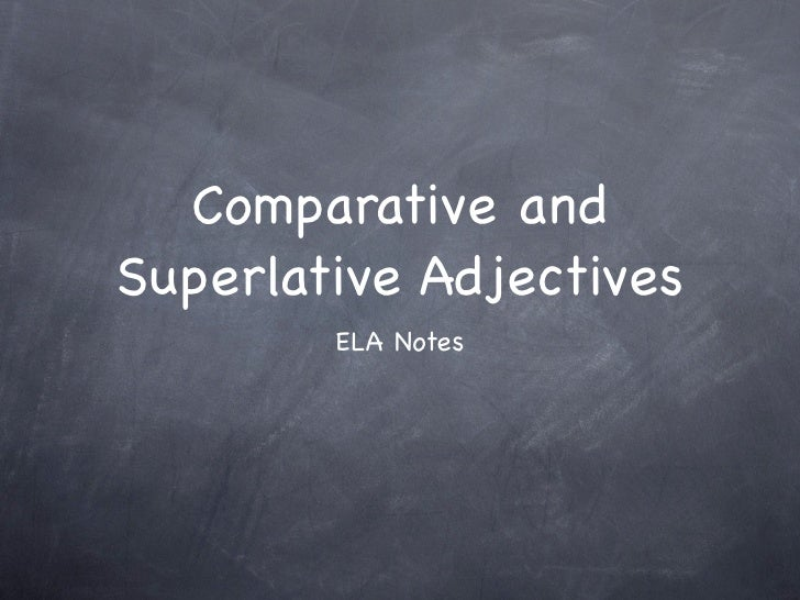 Comparative and Superlative Adjectives         ELA Notes