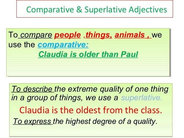 Comparative & Superlative AdjectivesTo compare people ,things, animals ,, weTo compare people ,things, animals weuse the c...
