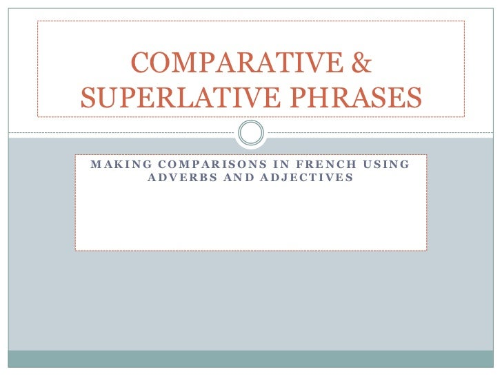 COMPARATIVE &SUPERLATIVE PHRASESMAKING COMPARISONS IN FRENCH USING      ADVERBS AND ADJECTIVES