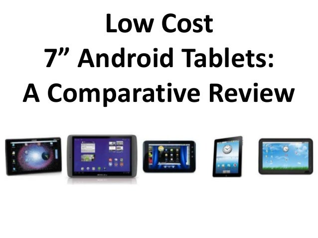 """Low Cost  7"""" Android Tablets:  A Comparative Review"""