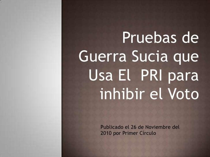 Pruebas de Guerra Sucia que Usa El  PRI para inhibir el Voto <br />Publicado el 26 de Noviembre del 2010 por Primer Círcul...