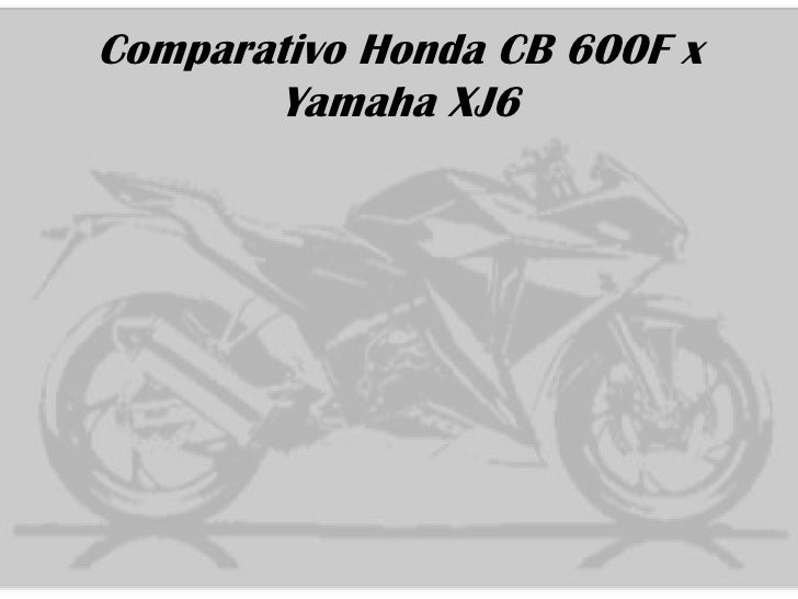 Comparativo Honda CB 600F x       Yamaha XJ6