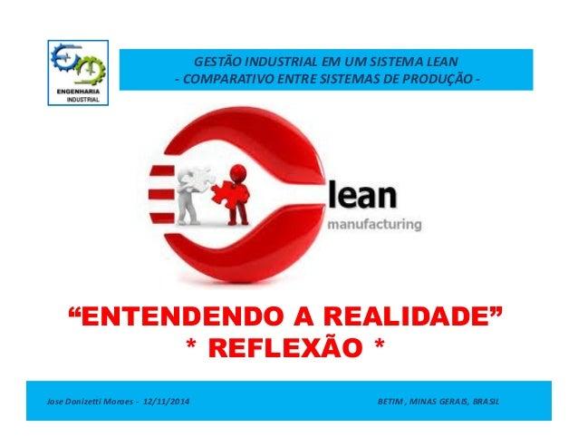 """GESTÃO INDUSTRIAL EM UM SISTEMA LEAN  - COMPARATIVO ENTRE SISTEMAS DE PRODUÇÃO -  """"ENTENDENDO A REALIDADE""""  * REFLEXÃO *  ..."""