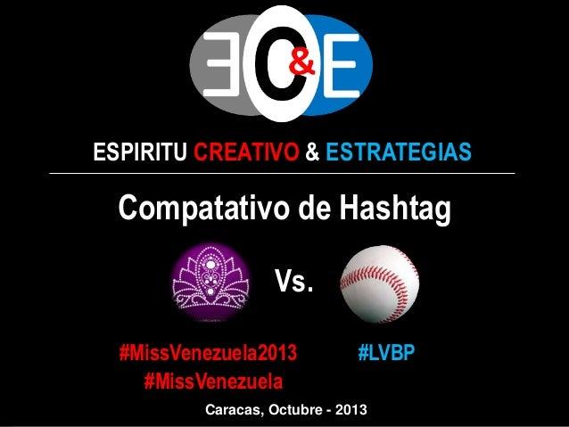 ESPIRITU CREATIVO & ESTRATEGIAS Compatativo de Hashtag Vs. #MissVenezuela2013 #LVBP #MissVenezuela Caracas, Octubre - 2013