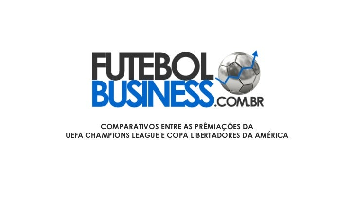 COMPARATIVOS ENTRE AS PRÊMIAÇÕES DA UEFA CHAMPIONS LEAGUE E COPA LIBERTADORES DA AMÉRICA