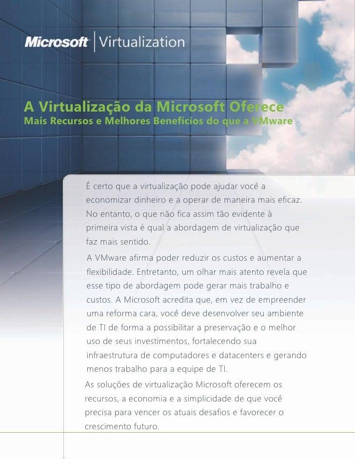 A Virtualização da Microsoft Oferece Mais Recursos e Melhores Benefícios do que a VMware                É certo que a virt...