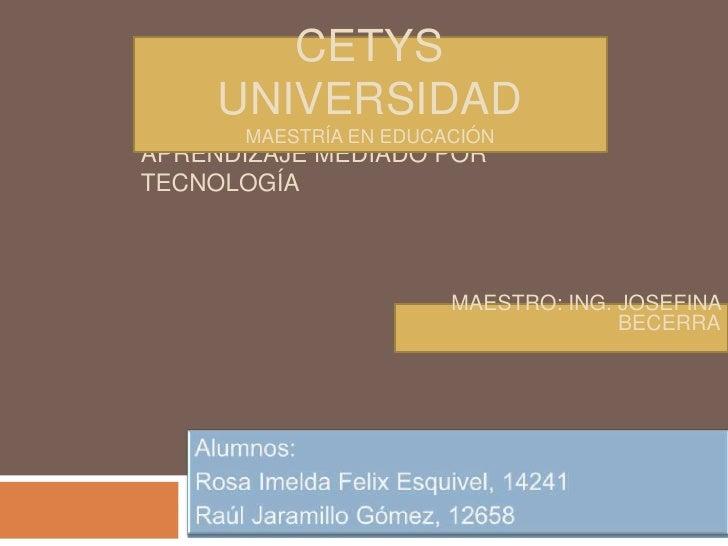 Cetys universidad<br />Maestría en educación<br />Aprendizaje mediado por tecnología<br />Maestro: Ing. Josefina becerra<b...