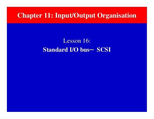 Lesson 16: Standard I/O bus─ SCSI Chapter 11: Input/Output Organisation