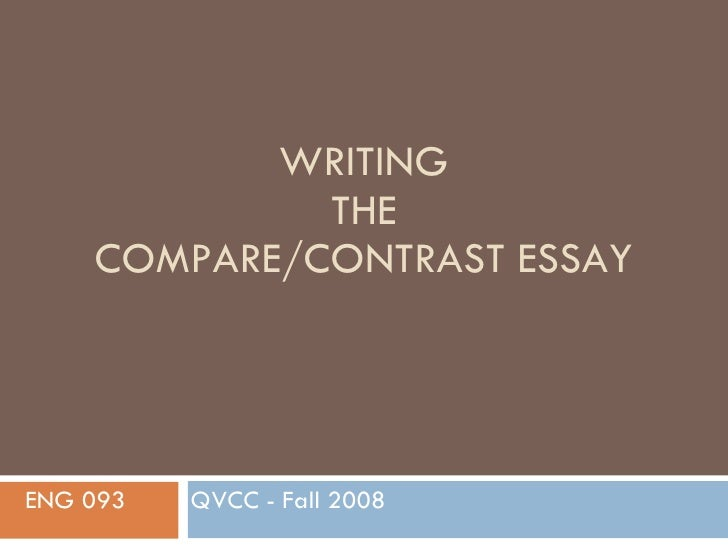 WRITING THE COMPARE/CONTRAST ESSAY ENG 093  QVCC - Fall 2008
