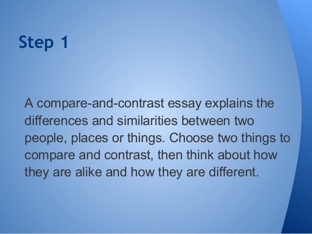 comparison and contrast essays about two people Writing a compare/contrast essay  • the comparison or contrast should make a point or serve a purpose often such essays do one of.