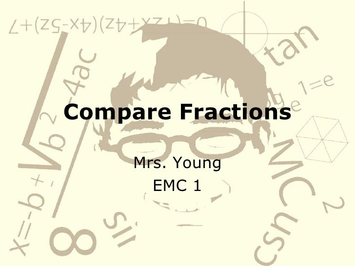 Compare Fractions Mrs. Young EMC 1