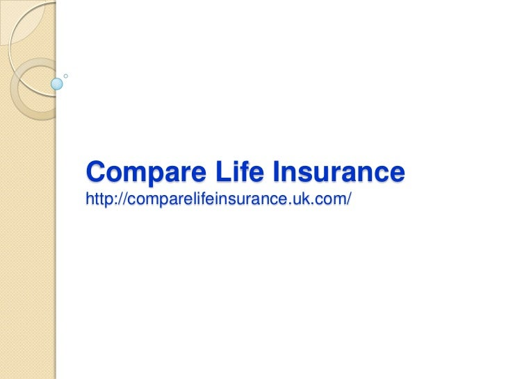 Compare Life Insurancehttp://comparelifeinsurance.uk.com/