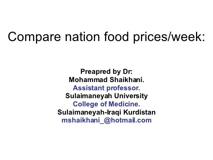 Compare nation food prices/week: Preapred by Dr: Mohammad Shaikhani. Assistant professor. Sulaimaneyah University College ...