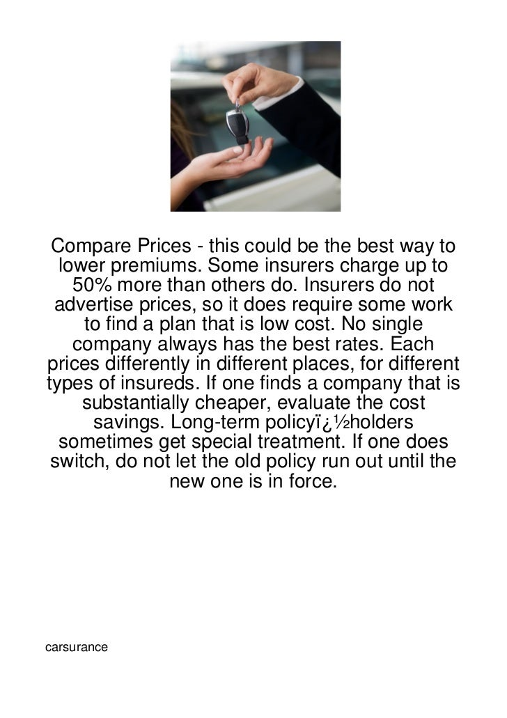 Compare Prices - this could be the best way to  lower premiums. Some insurers charge up to    50% more than others do. Ins...