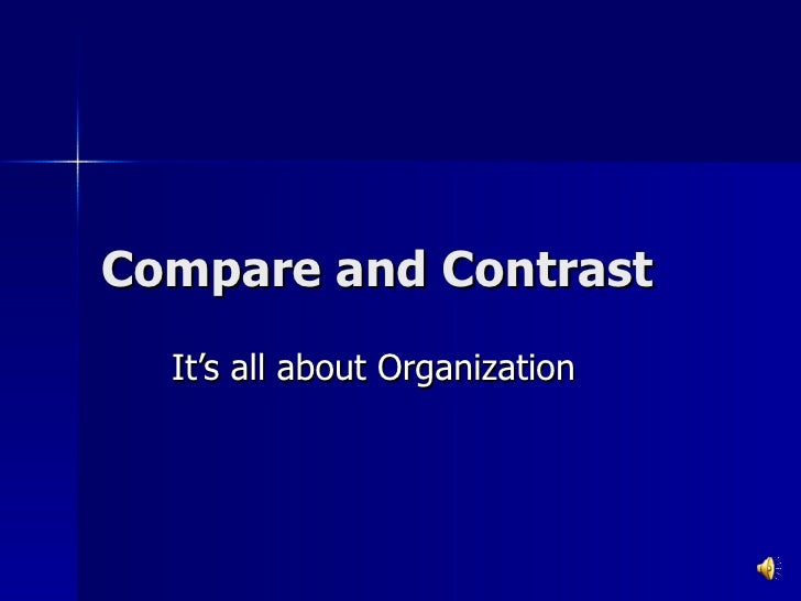 Compare and Contrast It's all about Organization
