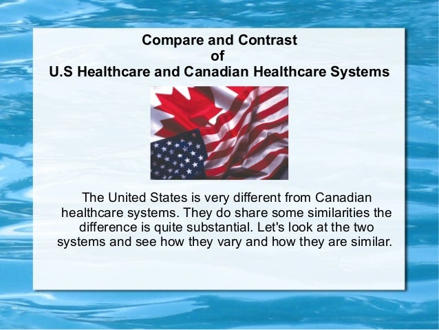 comparing canadian and american health care systems Even though its most virulent critics raise the spectre of canadian-style health care, obamacare does little to change the enduring differences between the two health care systems.