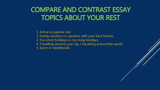 compare and contrast essays topics Discover compare and contrast essay topics ideas, 100 best examples you can choose from and learn how to write impactfully get started here.