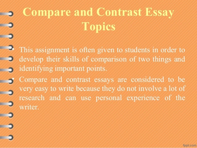 compare contrast essay subjects Writing an compare/contrast essay first choose whether you want to compare seemingly disparate subjects, contrast seemingly similar subjects, or compare and contrast subjects.