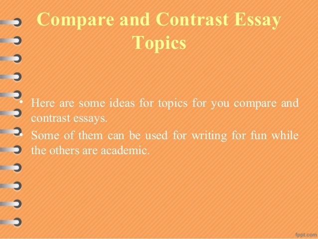 comparison and contrast essay ideas Are you unable to start writing a paper having no specific idea to discuss it is not a problem any longer - grab 56 top compare and contrast essay topics.