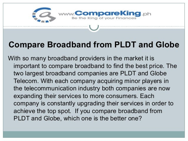 Compare Broadband from PLDT and Globe With so many broadband providers in the market it is important to compare broadband ...