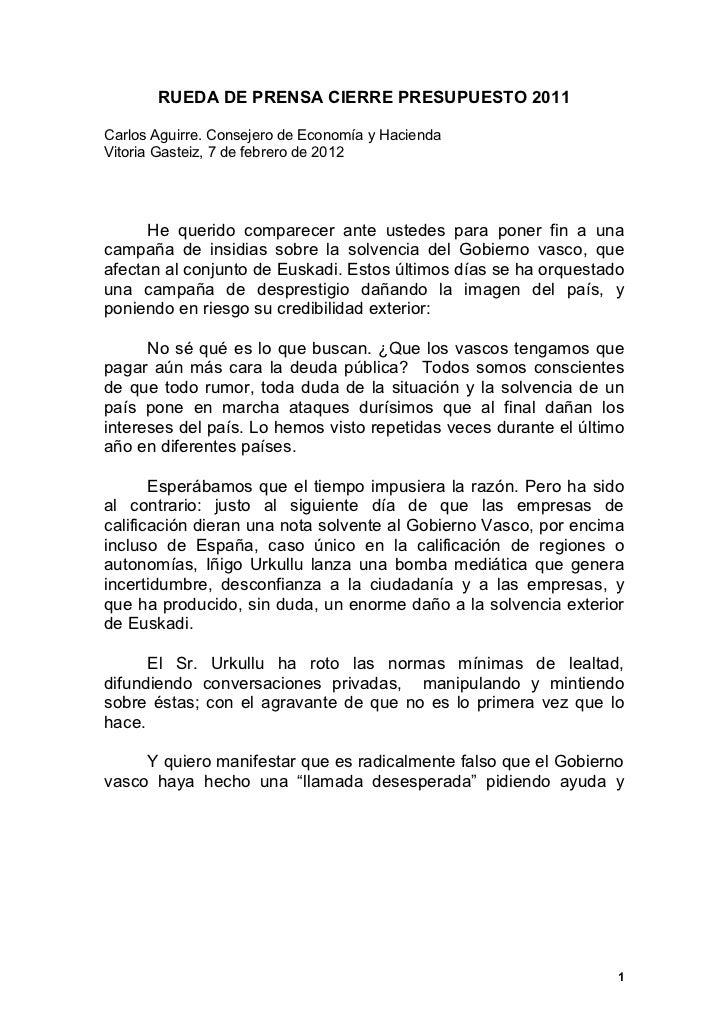 RUEDA DE PRENSA CIERRE PRESUPUESTO 2011Carlos Aguirre. Consejero de Economía y HaciendaVitoria Gasteiz, 7 de febrero de 20...