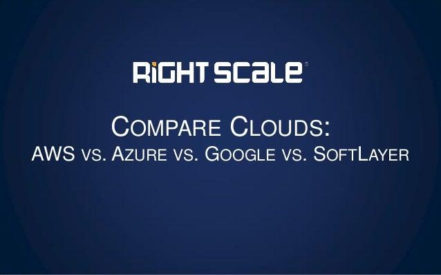 COMPARE CLOUDS: AWS VS. AZURE VS. GOOGLE VS. SOFTLAYER