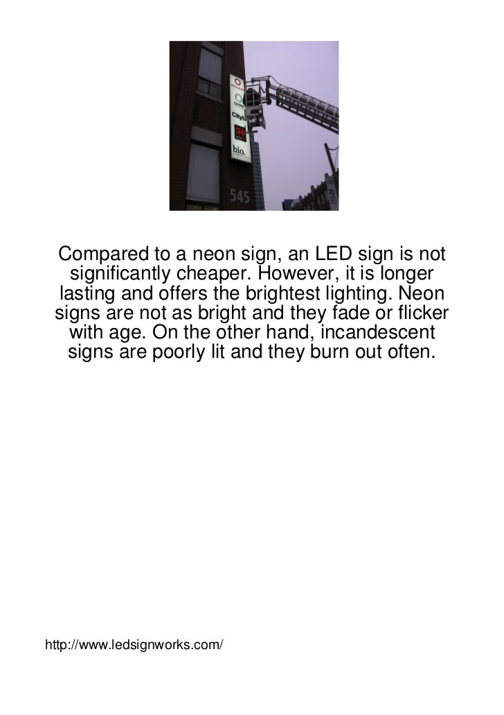 Compared to a neon sign, an LED sign is not   significantly cheaper. However, it is longer lasting and offers the brightes...