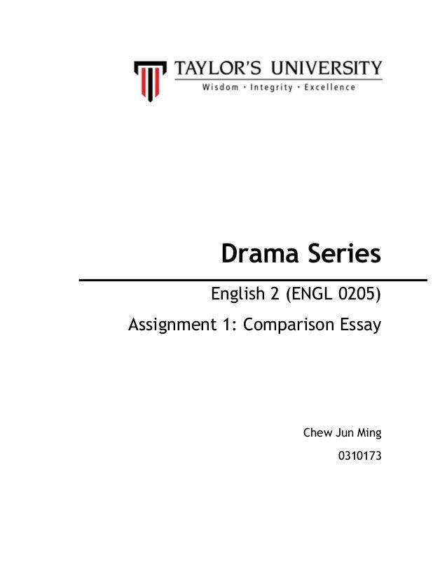 Drama Series         English 2 (ENGL 0205)Assignment 1: Comparison Essay                    Chew Jun Ming                 ...