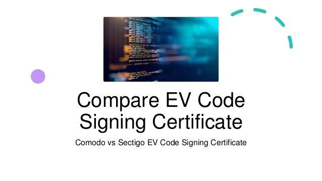 Compare EV Code Signing Certificate Comodo vs Sectigo EV Code Signing Certificate