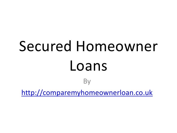 Secured Homeowner       Loans                 Byhttp://comparemyhomeownerloan.co.uk
