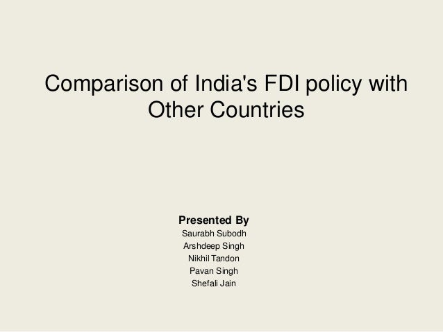 Comparison of India's FDI policy with Other Countries  Presented By Saurabh Subodh Arshdeep Singh Nikhil Tandon Pavan Sing...