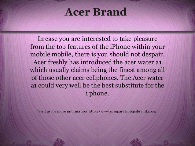 Acer Brand In case you are interested to take pleasure from the top features of the iPhone within your mobile mobile, ther...