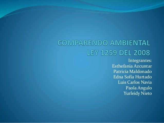 Integrantes: Esthefania Azcuntar Patricia Maldonado Edna Sofía Hurtado Luis Carlos Navia Paola Angulo Yurleidy Nieto