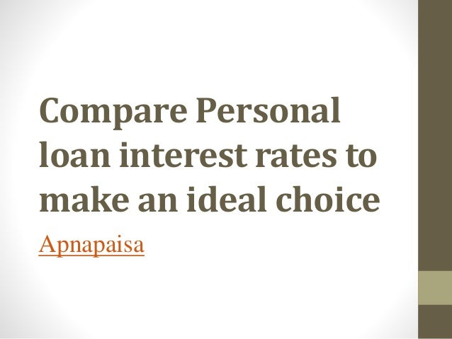 Compare Personal loan interest rates to make an ideal choice Apnapaisa