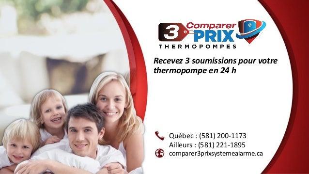 Recevez 3 soumissions pour votre thermopompe en 24 h comparer3prixsystemealarme.ca Québec : (581) 200-1173 Ailleurs : (581...